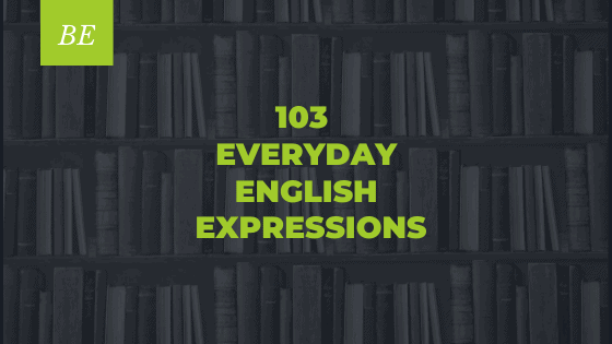 Would You Like To Learn & Use 103 Daily Expressions?